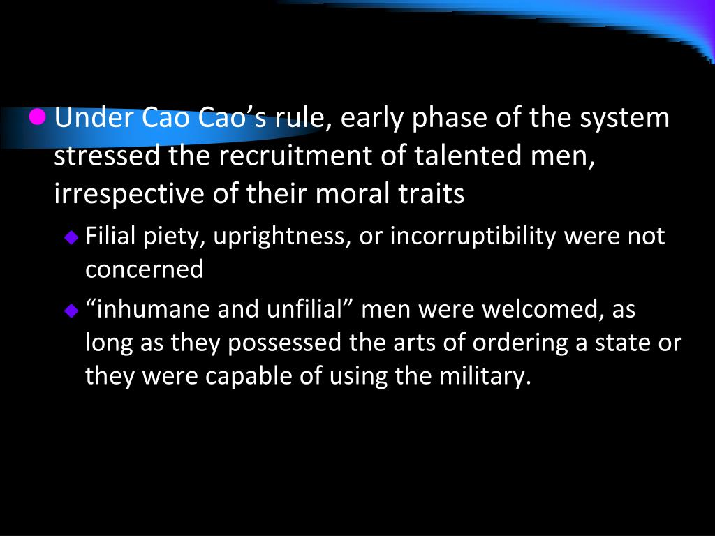 Under Cao Cao's rule, early phase of the system stressed the recruitment of talented men, irrespective of their moral traits