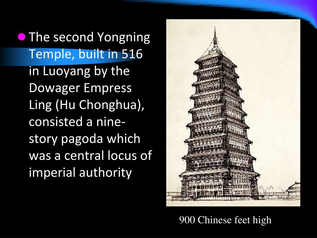 The second Yongning Temple, built in 516 in Luoyang by the Dowager Empress Ling (Hu Chonghua), consisted a nine-story pagoda which was a central locus of imperial authority