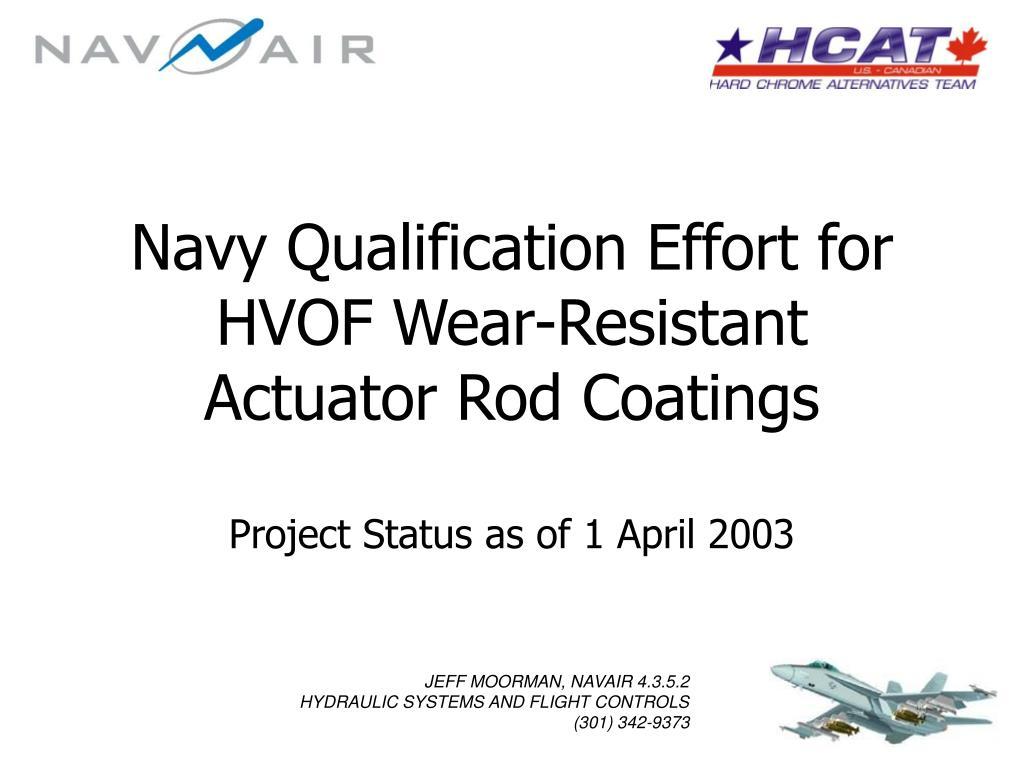 navy qualification effort for hvof wear resistant actuator rod coatings l.