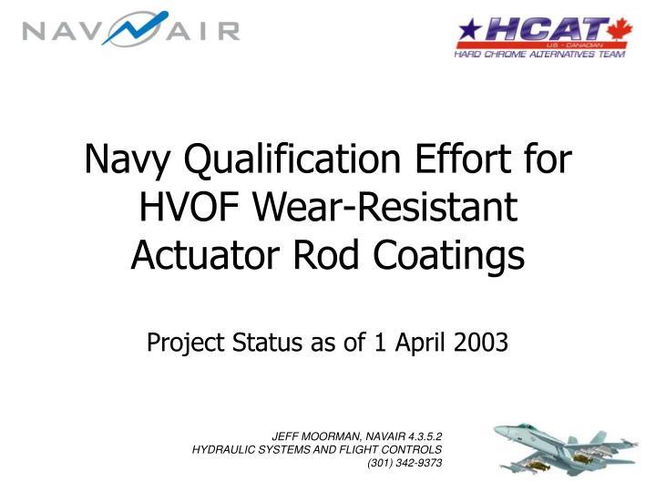 navy qualification effort for hvof wear resistant actuator rod coatings n.