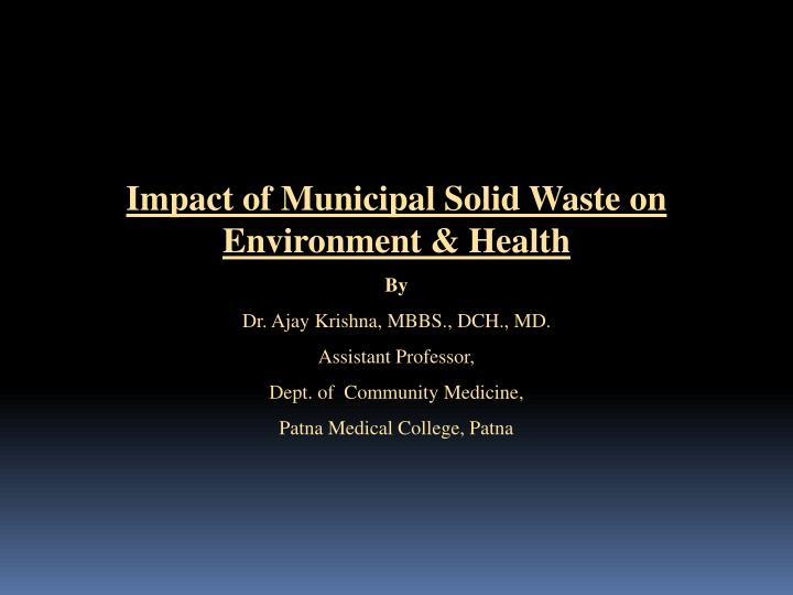 the impact of municipal solid waste Waste management is devoted to the presentation and discussion impact factor: 4030 ℹ municipal solid waste characterization and quantification as a measure.