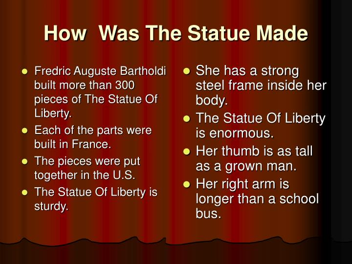 Fredric Auguste Bartholdi built more than 300 pieces of The Statue Of Liberty.