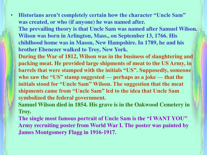 "Historians aren't completely certain how the character ""Uncle Sam"" was created, or who (if anyone) he was named after."