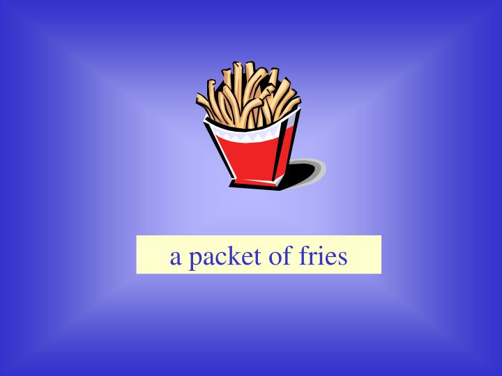 a packet of fries