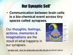 our synaptic self