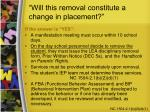will this removal constitute a change in placement17
