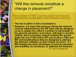 will this removal constitute a change in placement18