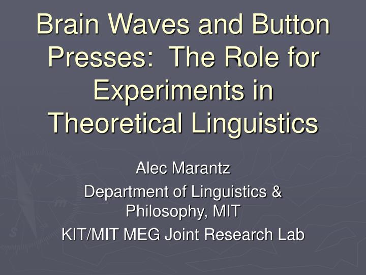 brain waves and button presses the role for experiments in theoretical linguistics n.