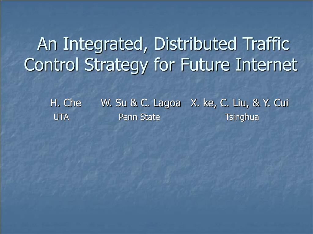 an integrated distributed traffic control strategy for future internet l.