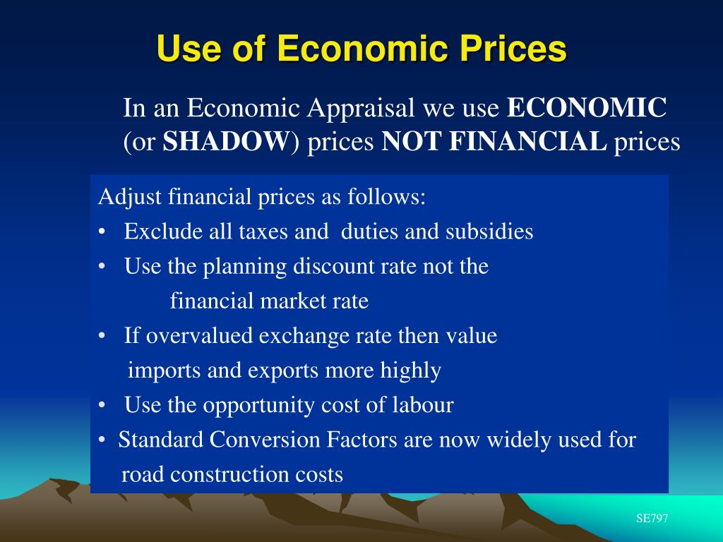 In an Economic Appraisal we use