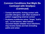 common conditions that might be confused with smallpox continued13