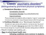 1 classic psychiatric disorders distinguished by prominent physical symptoms