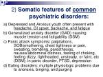2 somatic features of common psychiatric disorders