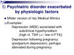 5 psychiatric disorder exacerbated by physiologic factors