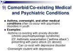 9 comorbid co existing medical and psychiatric conditions