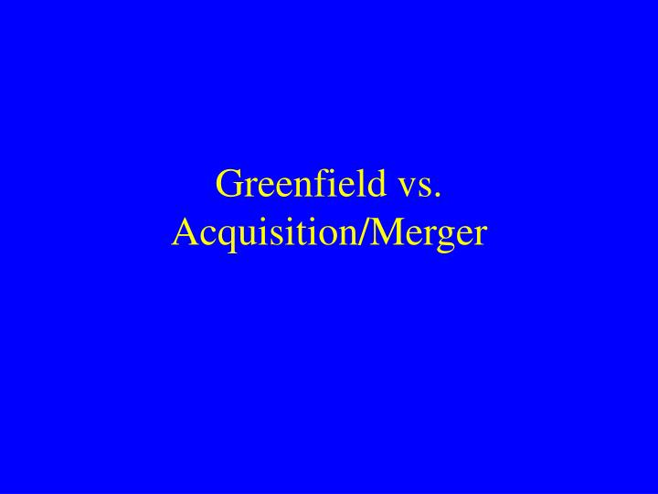 advantages and disadvantages of greenfield investment strategy Advantages and disadvantages of investment or assets brought into the venture by it's important to review your business strategy before committing to a joint.