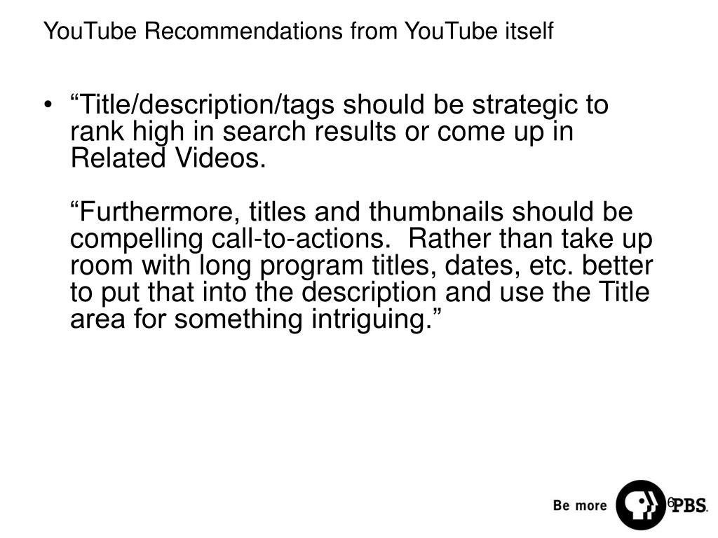 """Title/description/tags should be strategic to rank high in search results or come up in Related Videos."