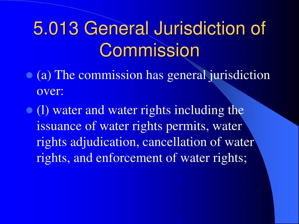 5.013 General Jurisdiction of Commission
