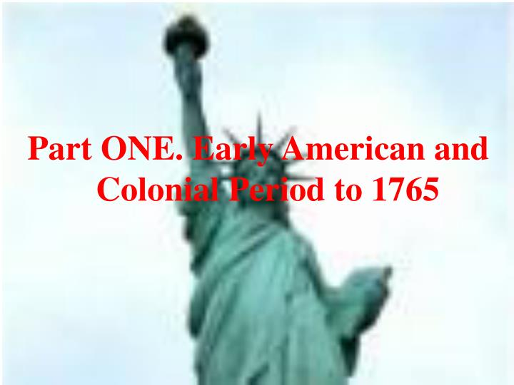 Part ONE. Early American and Colonial Period to 1765