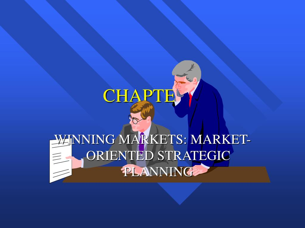 winning markets market oriented strategic planning Strategic planning model special programs/products and services, markets, market consistent with the goals and strategies of the strategic plan.