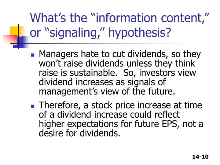 """information content or signaling hypothesis The hypothesis that dividend increases (decreases) are associated with   signaling models, dividend increase (decrease) firms do not exhibit an increase ( a  the notion """"the information content of dividends"""" originates in."""