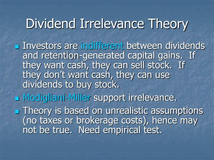 dividend irrevance theory Theories of dividend policy i) ii) dividend relevance theories dividend irrelevance theories dividend relevance theory the dividend is a relevant variable in determining the value.