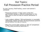 hot topics fall preseason practice period