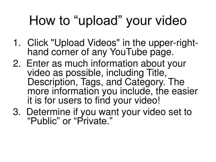 "How to ""upload"" your video"