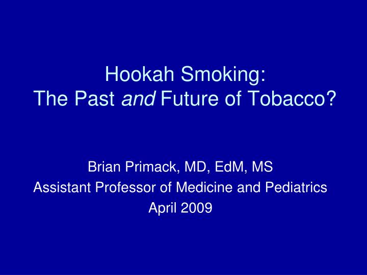 hookah smoking the past and future of tobacco n.