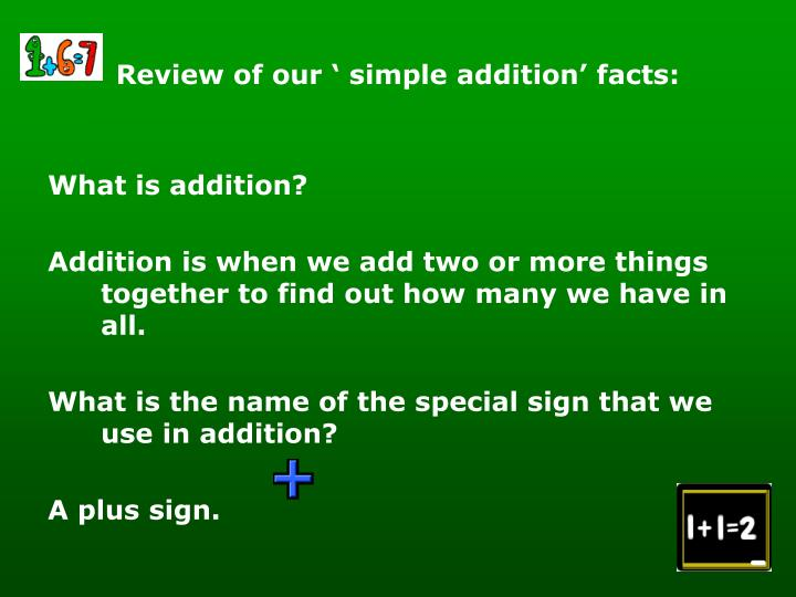Review of our ' simple addition' facts: