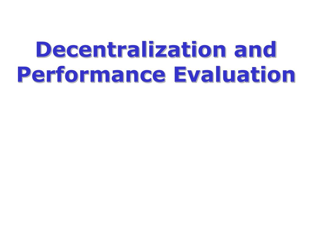 decentralization and performance evaluation l.