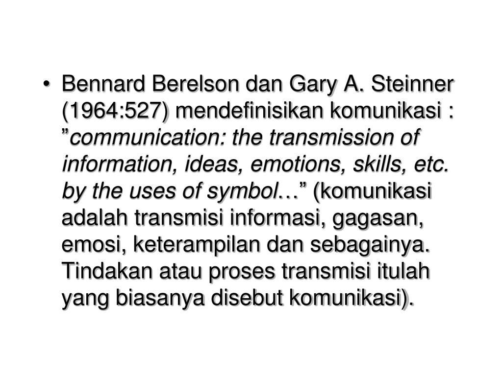 "Bennard Berelson dan Gary A. Steinner (1964:527) mendefinisikan komunikasi : """