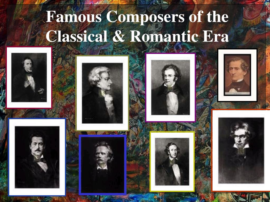 Famous Composers of the Classical & Romantic Era