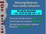 dancing destroys your godly influence