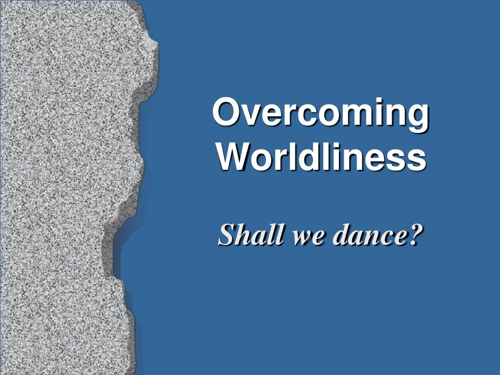 overcoming worldliness l.