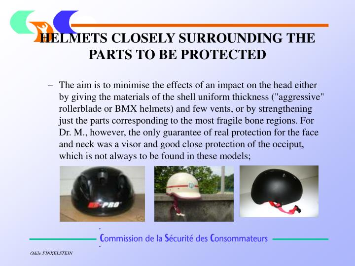 HELMETS CLOSELY SURROUNDING THE PARTS TO BE PROTECTED