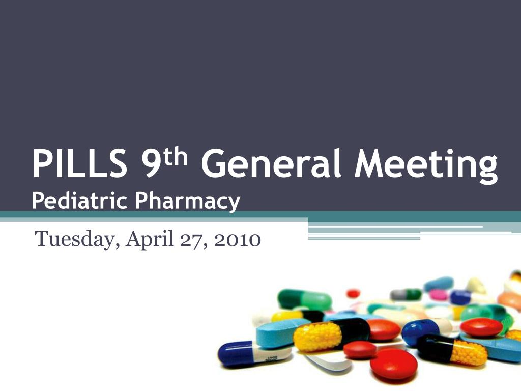 pills 9 th general meeting pediatric pharmacy l.