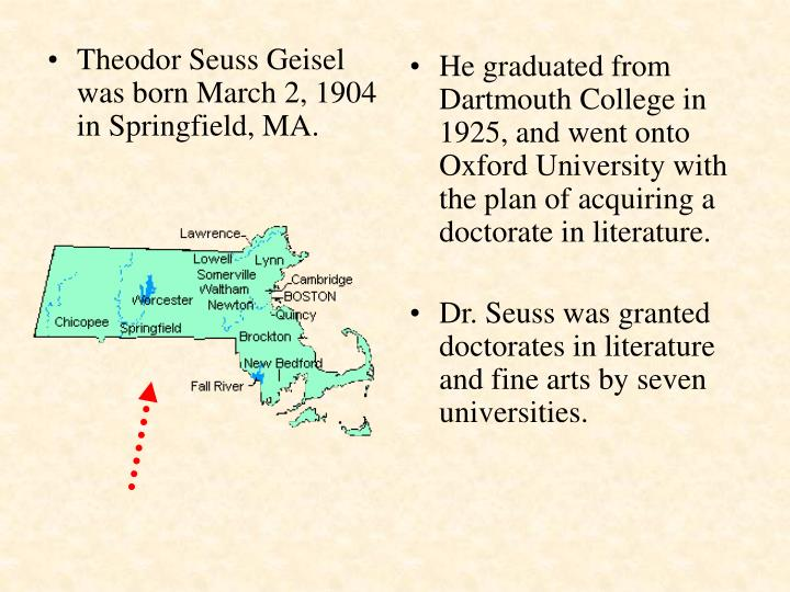 Theodor Seuss Geisel was born March 2, 1904 in Springfield, MA.