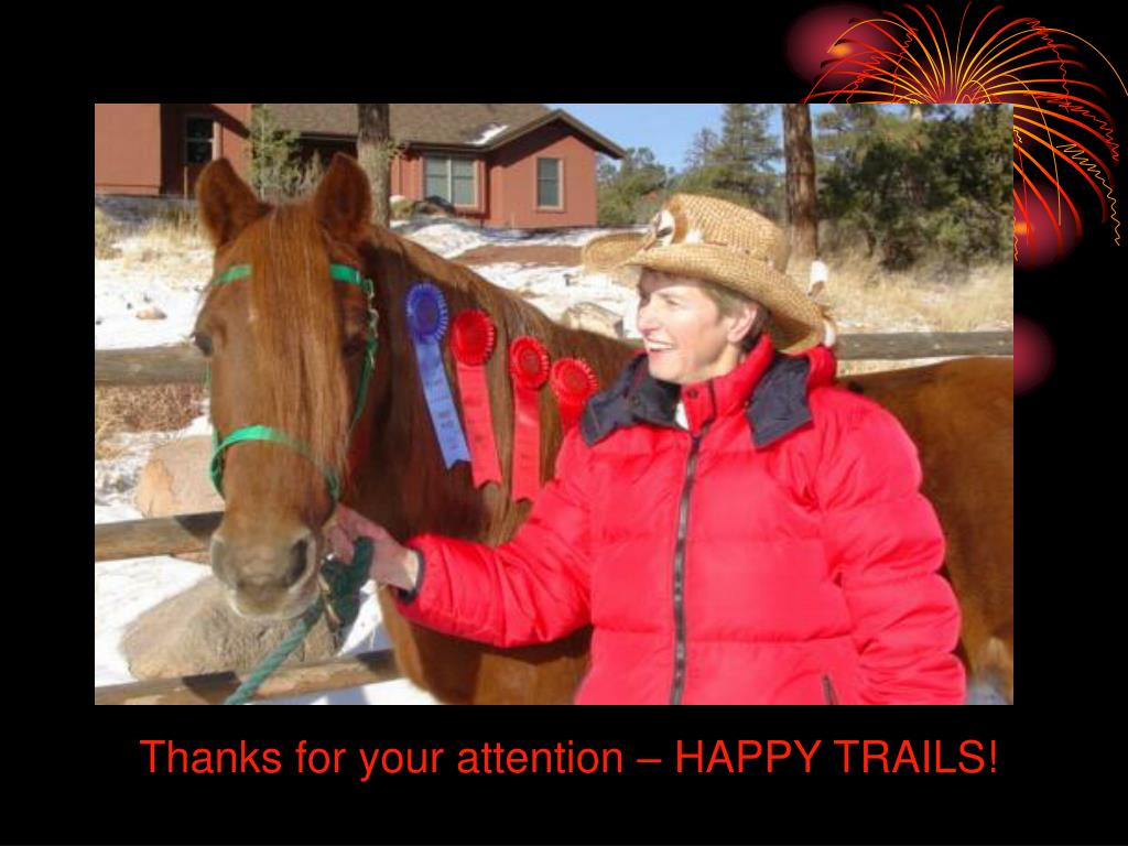Thanks for your attention – HAPPY TRAILS!