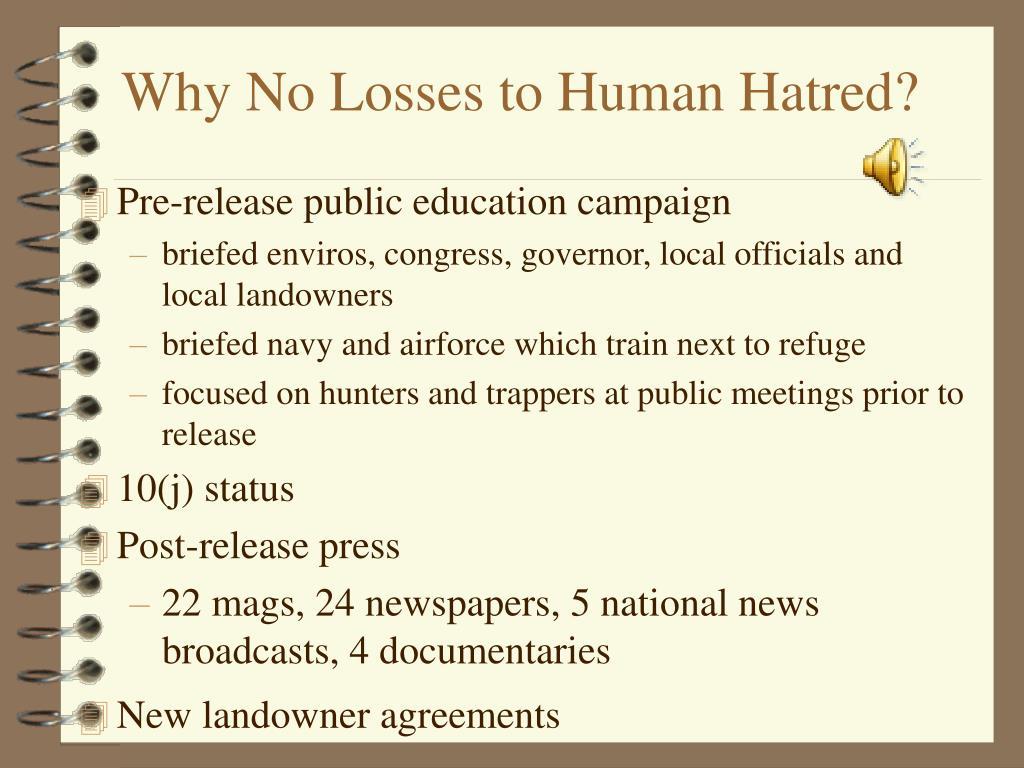 Why No Losses to Human Hatred?