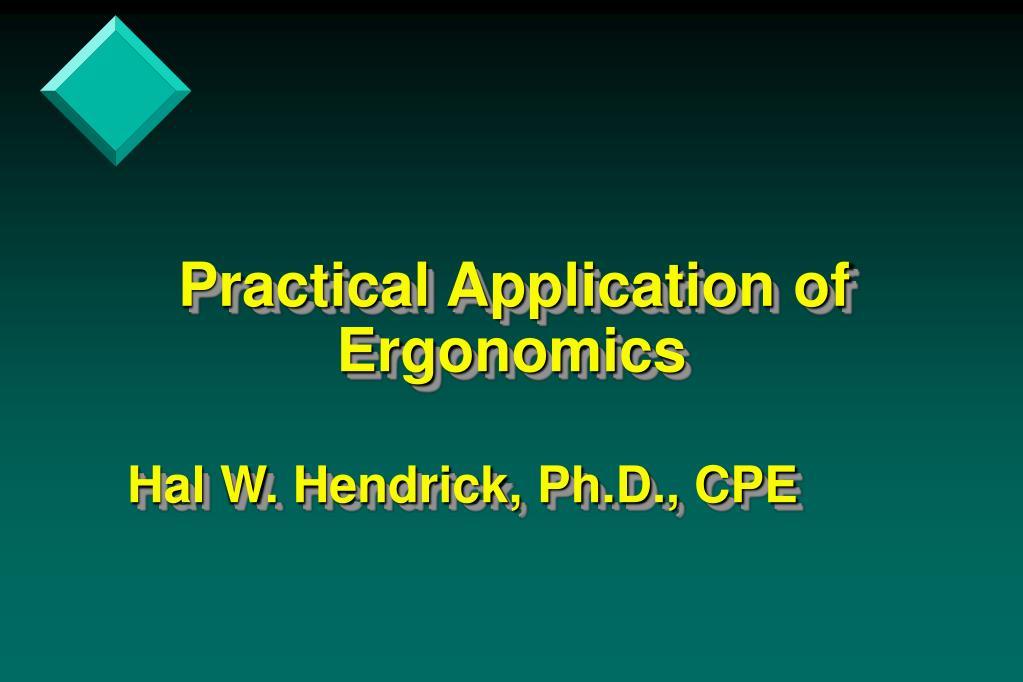 practical application of ergonomics hal w hendrick ph d cpe l.