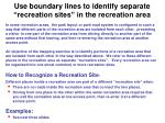 use boundary lines to identify separate recreation sites in the recreation area