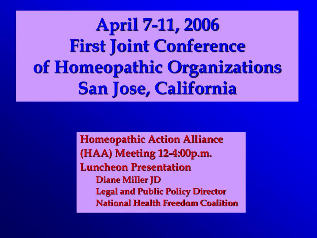 april 7 11 2006 first joint conference of homeopathic organizations san jose california l.