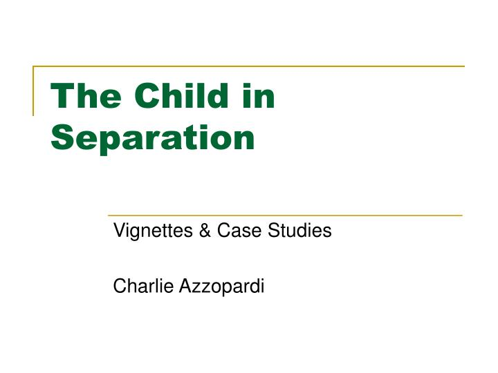 the child in separation n.