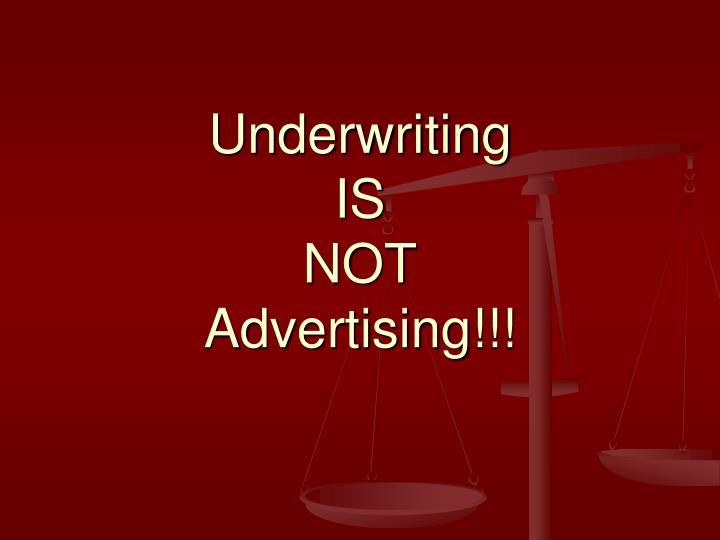 Underwriting is not advertising