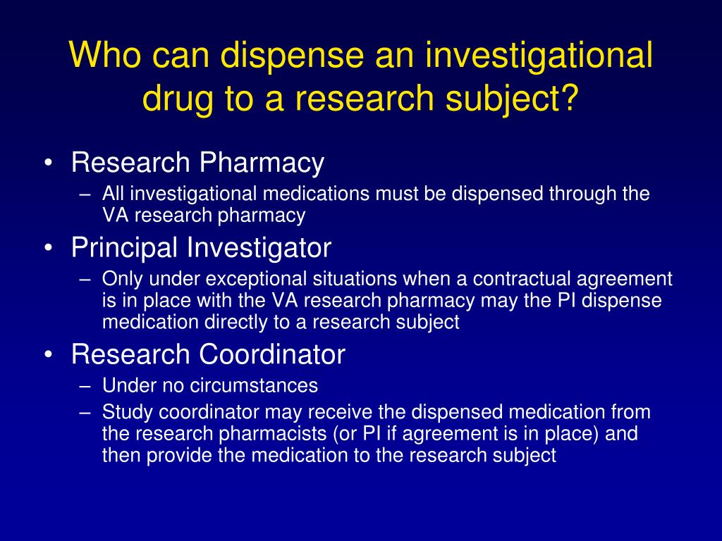 Who can dispense an investigational drug to a research subject?