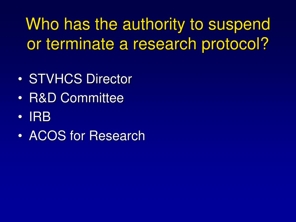 Who has the authority to suspend or terminate a research protocol?