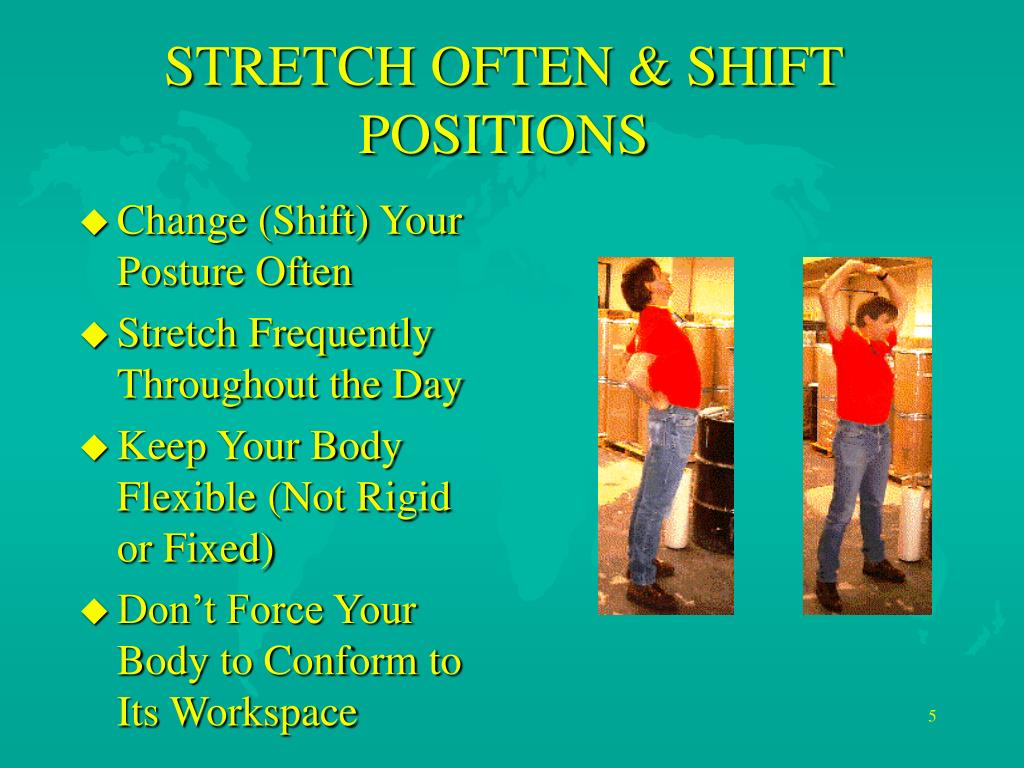 STRETCH OFTEN & SHIFT POSITIONS