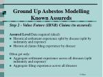 ground up asbestos modelling known assureds36