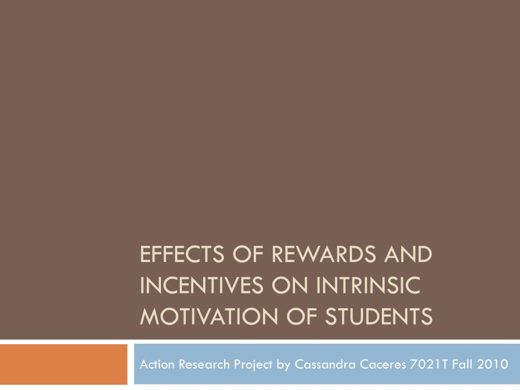 effects of rewards and incentives on intrinsic motivation of students l.